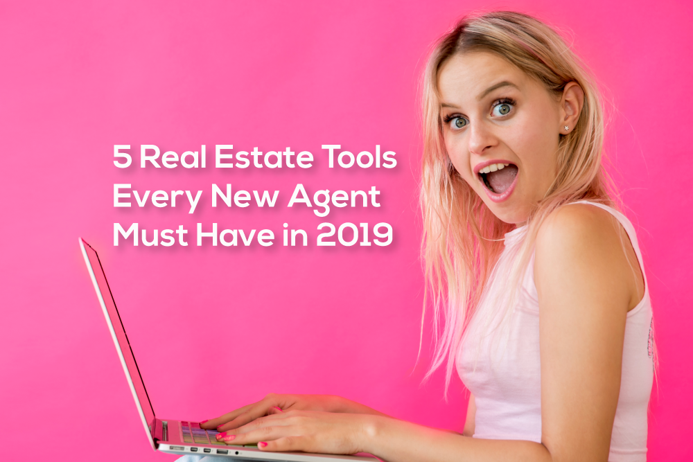 5 Real Estate Tools Every New Agent Must Have In 2019